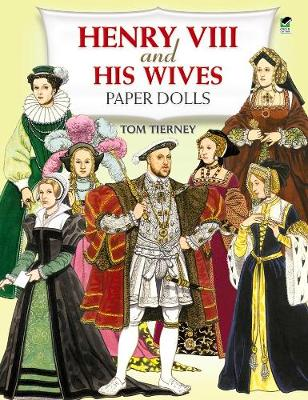 Henry the Eighth and His Wives Paper Dolls by Tom Tierney