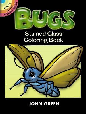 Bugs Stained Glass Coloring Book by John Green
