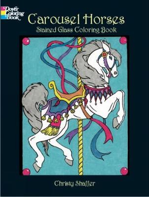 Carousel Horses Stained Glass Coloring Book by Christy Shaffer