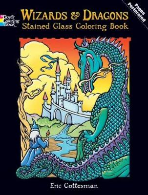 Wizards and Dragons Stained Glass Coloring Book by Eric Gottesman