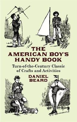 The American Boy's Handy Book by Daniel Carter Beard