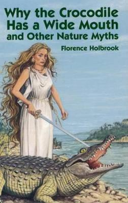 Why the Crocodile Has a Wide Mouth by Florence Holbrook