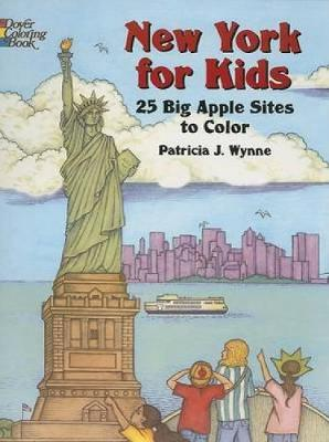 New York for Kids 25 Big Apple Sites to Color by Patricia J. Wynne