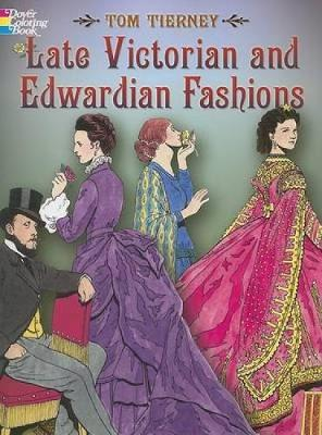 Late Victorian and Edwardian Fashions by Tom Tierney