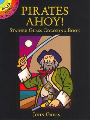Pirates Ahoy! Stained Glass Coloring Book by John Green