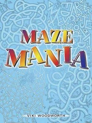 Maze Mania by Viki Woodworth