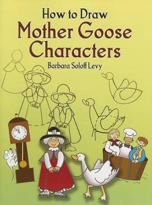 How to Draw Mother Goose Characters by Barbara Soloff-Levy