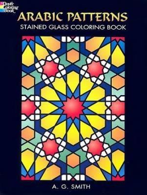 Arabic Patterns Stained Glass Coloring Book by Albert G. Smith