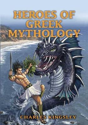 Heroes of Greek Mythology by Charles Kingsley