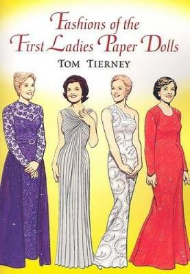 Fashions of the First Ladies Paper Dolls by Tom Tierney