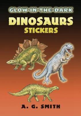 Glow-In-The-Dark Dinosaurs Stickers by Albert G. Smith