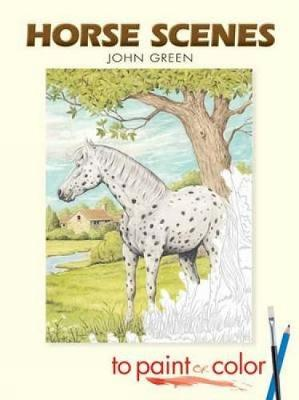 Horse Scenes to Paint or Color by John Green