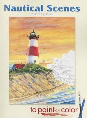 Nautical Scenes to Paint or Color by Dot Barlowe