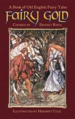Fairy Gold A Book of Old English Fairy Tales by Ernest Rhys