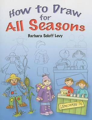 How to Draw for All Seasons by Barbara Soloff-Levy