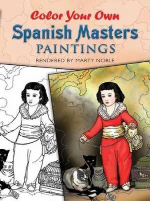 Color Your Own Spanish Masters Paintings by Marty Noble