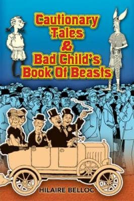 Cautionary Tales and Bad Child's Book of Beasts by Hilaire Belloc