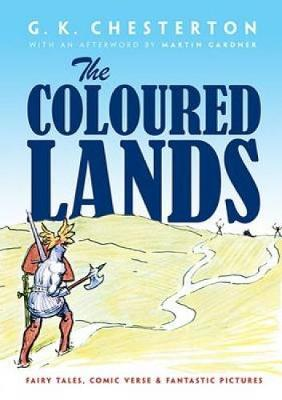 Coloured Lands Fairy Stories, Comic Verses and Fantastic Pictures by G. K. Chesterton, Martin Gardner