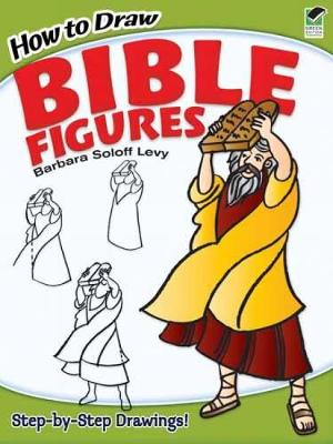 How to Draw Bible Figures by Barbara Soloff-Levy