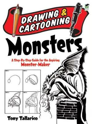 Drawing & Cartooning Monsters A Step-By-Step Guide for the Aspiring Monster-Maker by Tony Tallarico