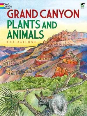 Grand Canyon Plants and Animals by Dot Barlowe