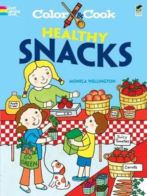 Color & Cook Healthy Snacks by Monica Wellington