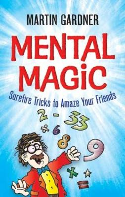 Mental Magic Surefire Tricks to Amaze Your Friends by Martin Gardner