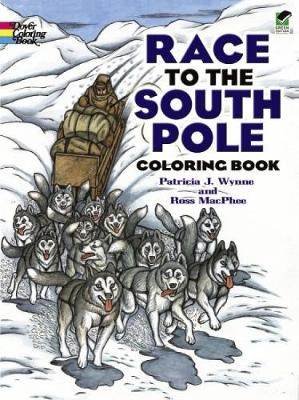 Race to the South Pole Coloring Book by Patricia J. Wynne