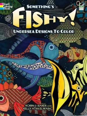 Something's Fishy! Undersea Designs to Color by Robin J. Baker, Kelly A. McElwain