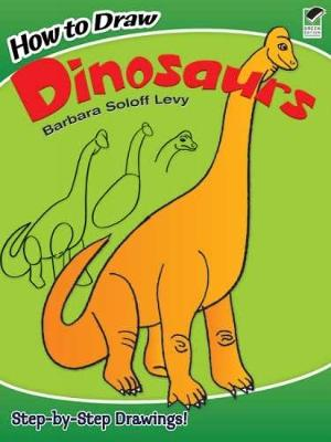 How to Draw Dinosaurs by Barbara Soloff-Levy
