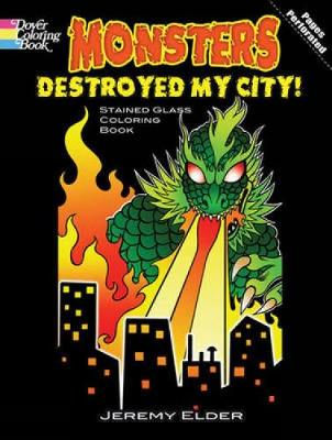 Monsters Destroyed My City! Dover Stained Glass Coloring Book by Jeremy Elder