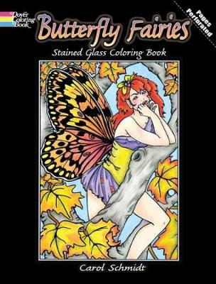 Butterfly Fairies Stained Glass Coloring Book by Carol Schmidt