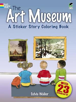 The Art Museum A Sticker Story Coloring Book by Sylvia Walker