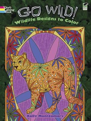 Go Wild! Wildlife Designs to Color by Kelly Montgomery