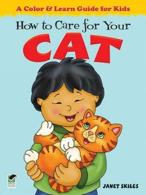 How to Care for Your Cat A Color & Learn Guide for Kids by Janet Skiles
