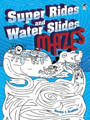 Super Rides and Water Slides Mazes by Becky J. Radtke