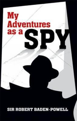 My Adventures as a Spy by Robert Baden-Powell
