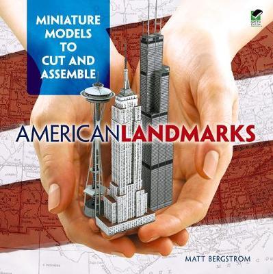 American Landmarks: Miniature Models to Cut & Assemble by Matt Bergstrom