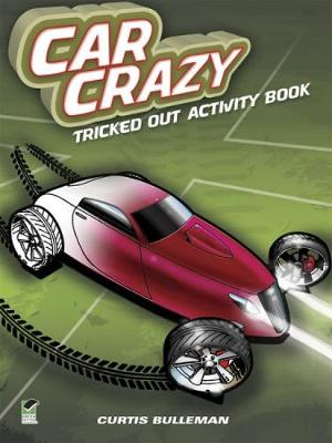 Car Crazy Tricked Out Activity Book by Curtis Bulleman