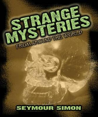 Strange Mysteries From Around the World by Seymour Simon