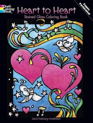 Heart to Heart Stained Glass Coloring Book by Carol Foldvary-Anderson