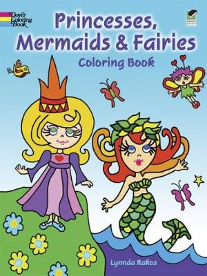 Princesses, Mermaids and Fairies Coloring Book by Lynnda Rakos