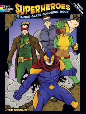 Superheroes Stained Glass Coloring Book by Ted Rechlin