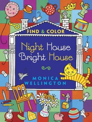 Night House Bright House Find & Color by Monica Wellington