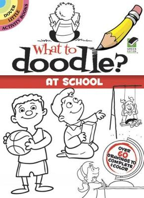 What to Doodle? At School by John Kurtz