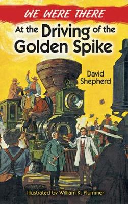We Were There at the Driving of the Golden Spike by David Shepherd, William Plummer
