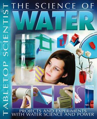 The Science of Water Projects and Experiments with Water Science and Power by Steve Parker