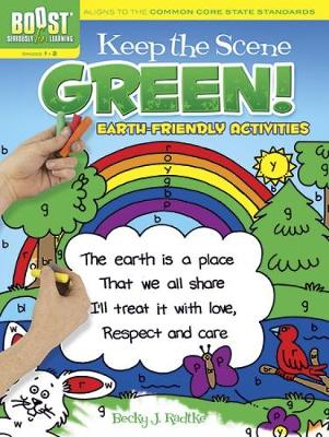 BOOST Keep the Scene Green! Earth-Friendly Activities by Becky J. Radtke