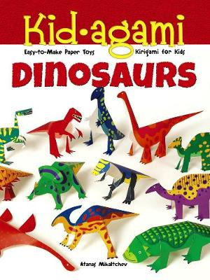 Kid-agami -- Dinosaurs Kiragami for Kids: Easy-to-Make Paper Toys by Atanas Mihaltchev