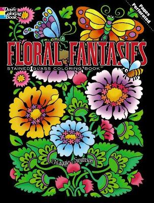 Floral Fantasies Stained Glass Coloring Book by Maggie Swanson